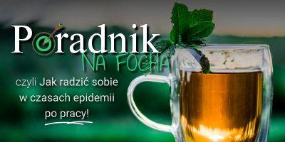 Poradnik na FOCHA, czyli jak radzić sobie w czasach epidemii po pracy!